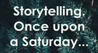 Storytelling. Once upon a Saturday